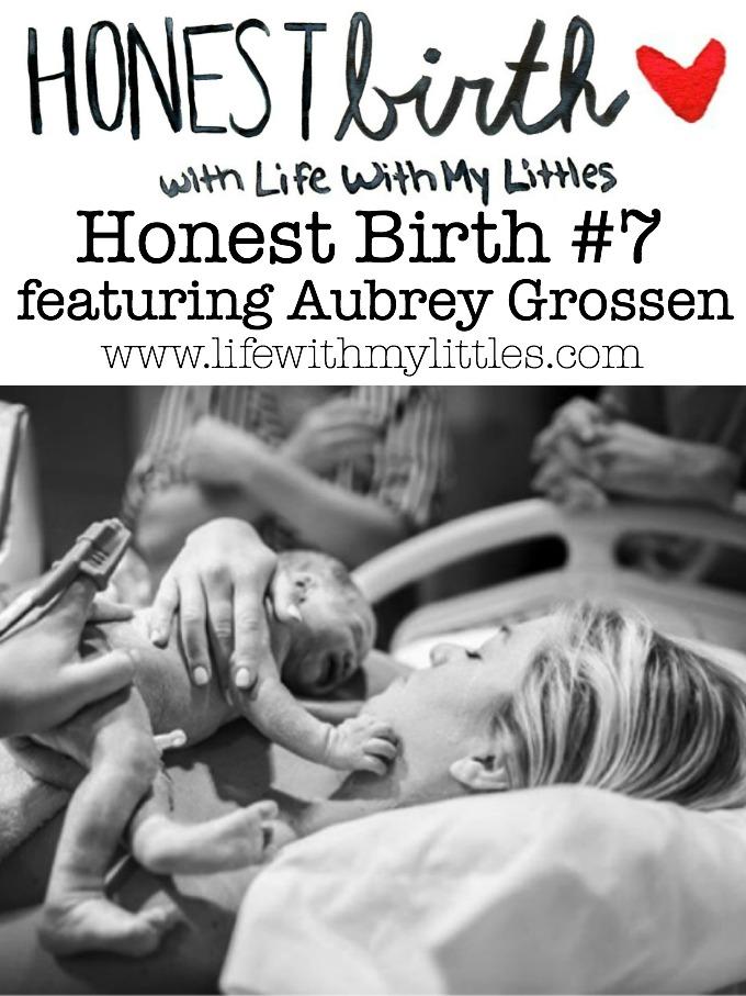 Honest Birth #7 featuring Aubrey Grossen - Life With My Littles