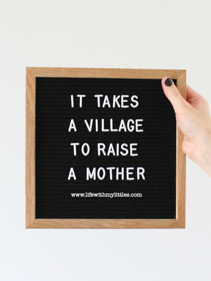 They say it takes a village to raise a child, but I also think it takes a village to raise a mother. Here's why we need each other, how we help each other, and why it takes everyone working together for us to thrive. (Such a great post on motherhood!)