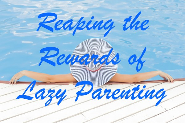 Reaping the Rewards of Lazy Parenting Child Training