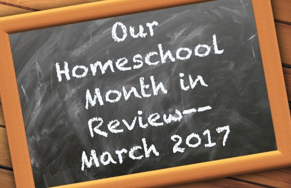 Homeschool Month Review March