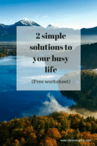 Are you constantly 'busy'? Do you want to slow things down and enjoy life more? Do you want to stop rushing from one event to the next? Try these 2 simple solutions today.