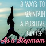 8 Helpful Ways to Maintain a Positive Attitude As a Stepmom