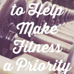 6 Tips to Help Make Fitness A Priority All Year Long