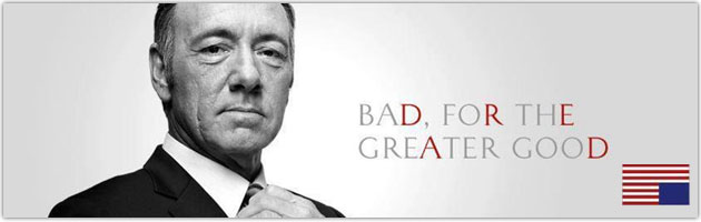 House of Cards Netflix - bad for the greater good