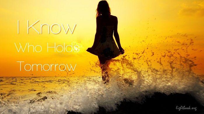 I Know Who Holds Tomorrow; I don't worry o'er the future - Hymn with lyrics