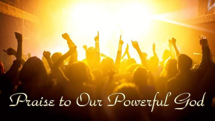 Praise to Our Powerful God - You Are the Mighty Creator of the Universe
