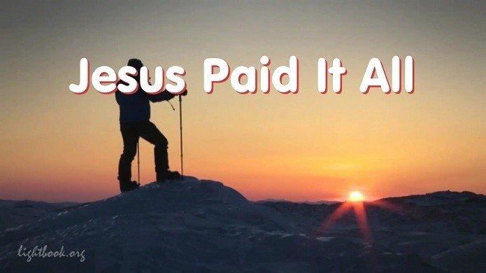 Jesus Paid It All - I Hear the Savior Say