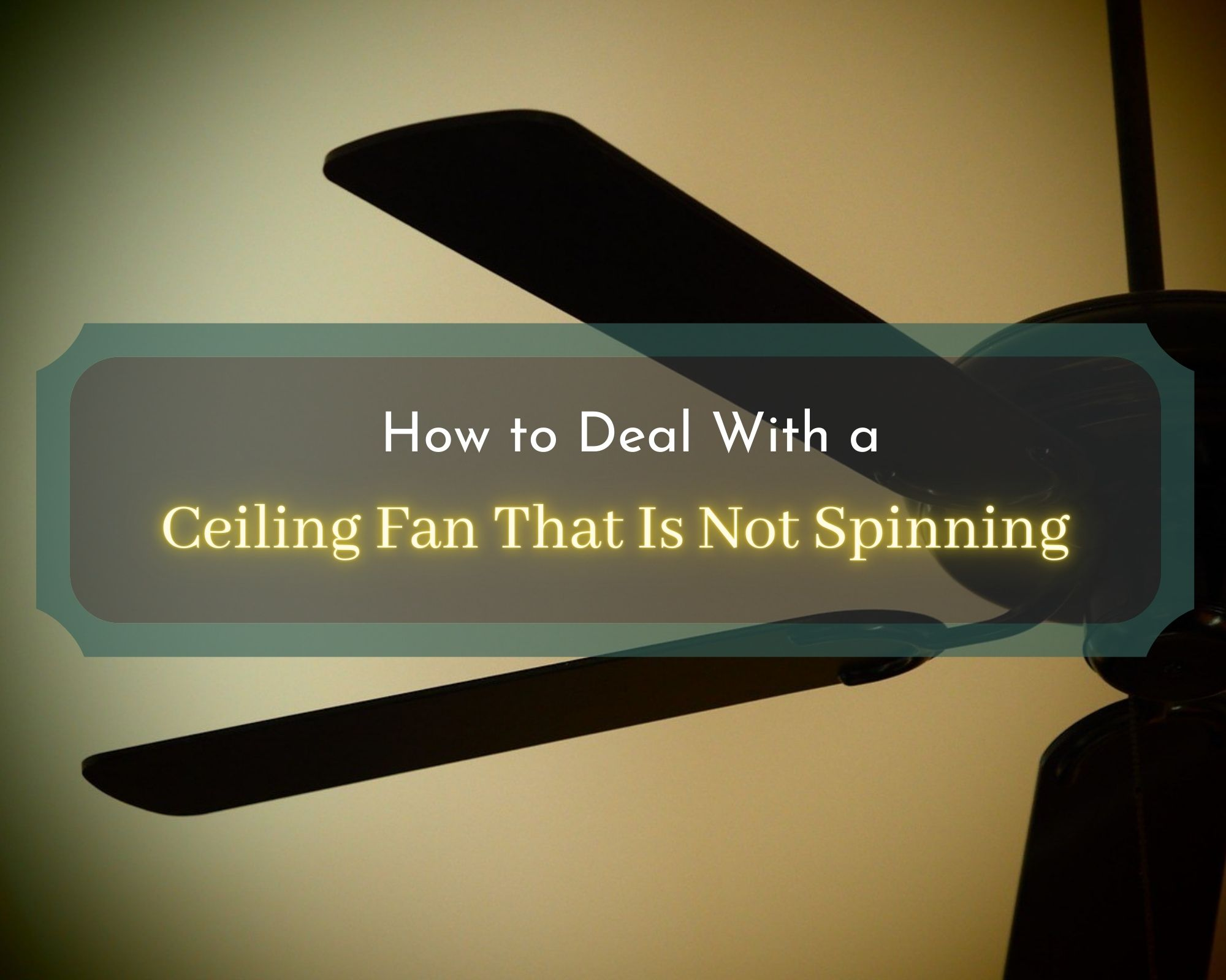 Ceiling fan that is not spinning