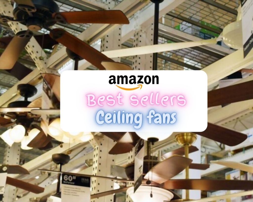 Best sellers ceiling fans on Amazon