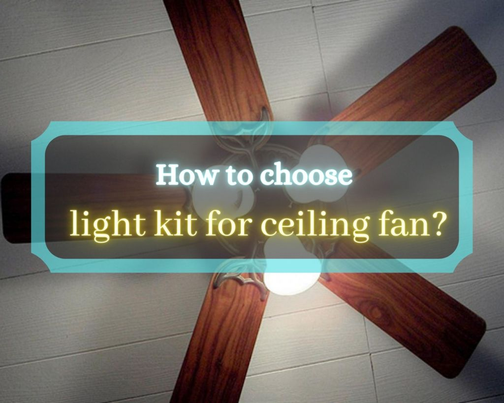 How to choose light kit for ceiling fan