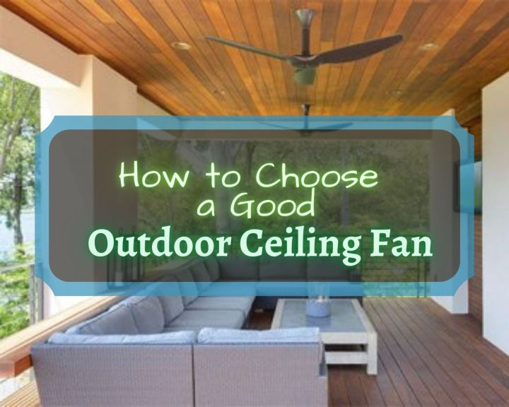 How to Choose a Good Outdoor Ceiling Fan