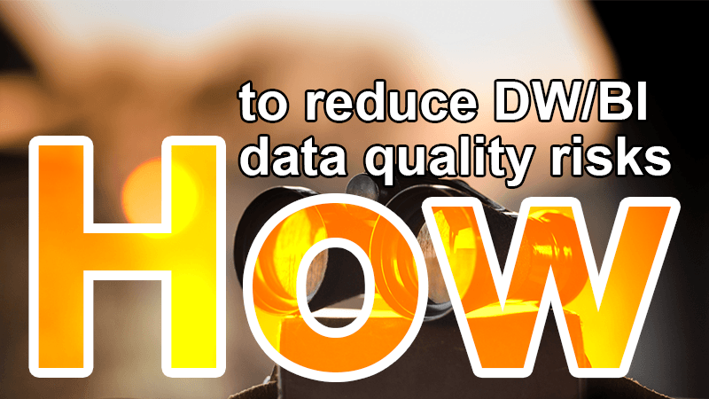how to identify reduce DW BI data quality risks