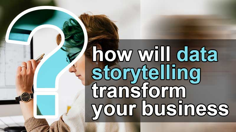 how will data storytelling transform your business