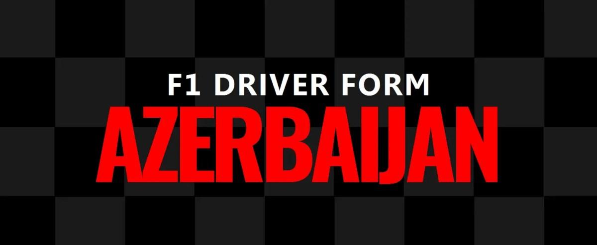 F1 Driver Form: Azerbaijan