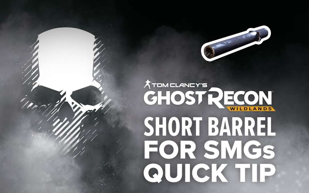 Short Barrel (SMG) location and details – Quick Tip for Ghost Recon: Wildlands