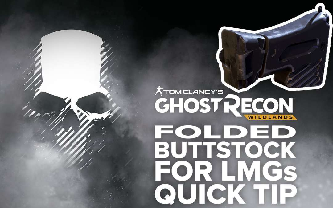 Folded Buttstock (LMG) location and details – Quick Tip for Ghost Recon: Wildlands