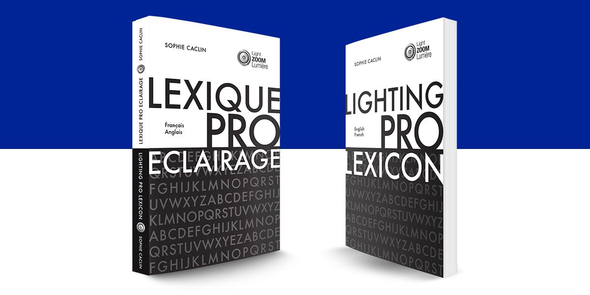 Lexique de l'éclairage professionnel - Français - Anglais © Light ZOOM Lumière, Sophie Caclin