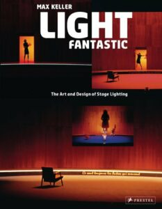 Light Fantastic - The Art and Design of Stage Lighting - Max Keller