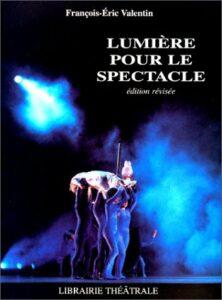Lumieres pour le spectacle - Francois-Eric Valentin