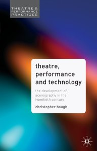 Livre : Theatre Performance and Technology - The Development of Scenography in the Twentieth Century - Theatre and Performance Practices