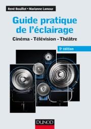 Guide pratique de l'éclairage, cinéma, télévision et théâtre