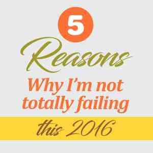 5 Reasons Why I'm not totally failing this 2016