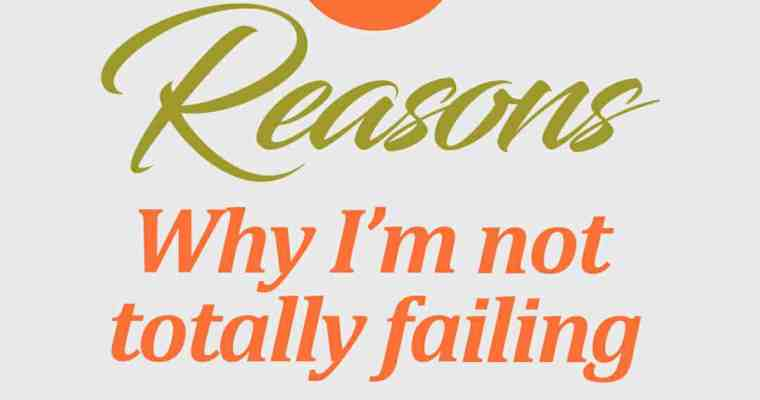 5 Reasons Why I'm Not Totally Failing This Year