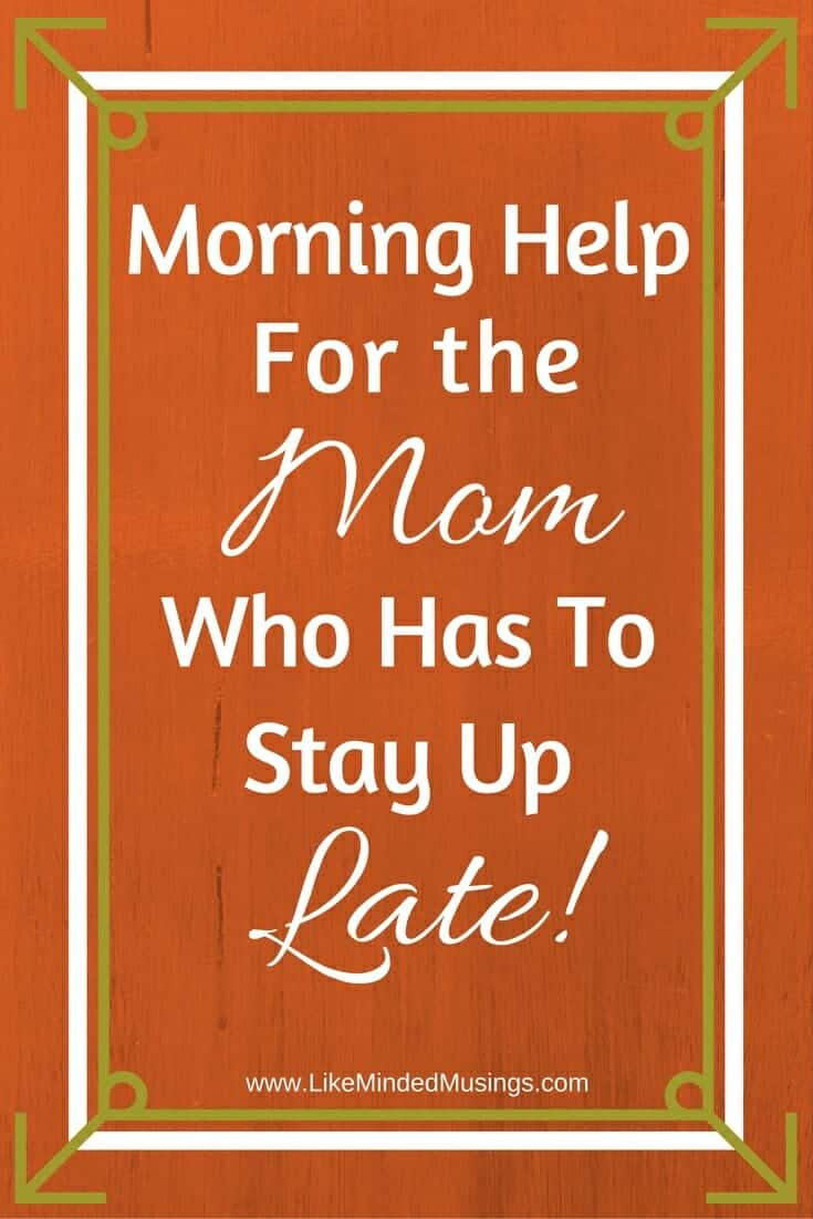 Morning Help For The Mom Who Has To Stay Up Late