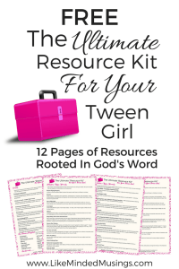 Ultimate Resource Kit For Your Tween Girl Like Minded Musings
