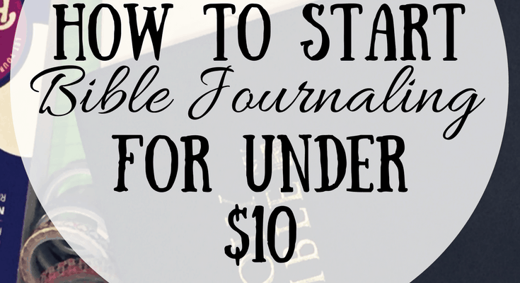 How To Start Bible Journaling For Under $10!