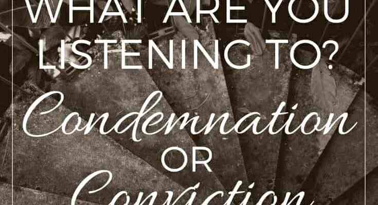 Condemnation or Conviction: What Are You Listening To?
