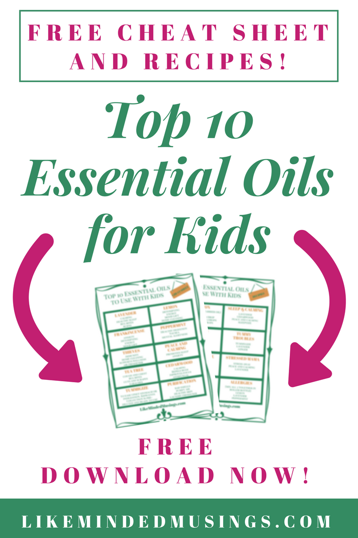 Pinterest FREE Download Top 10 Essential Oils For Kids Cheat Sheet and Recipes Like Minded Musings