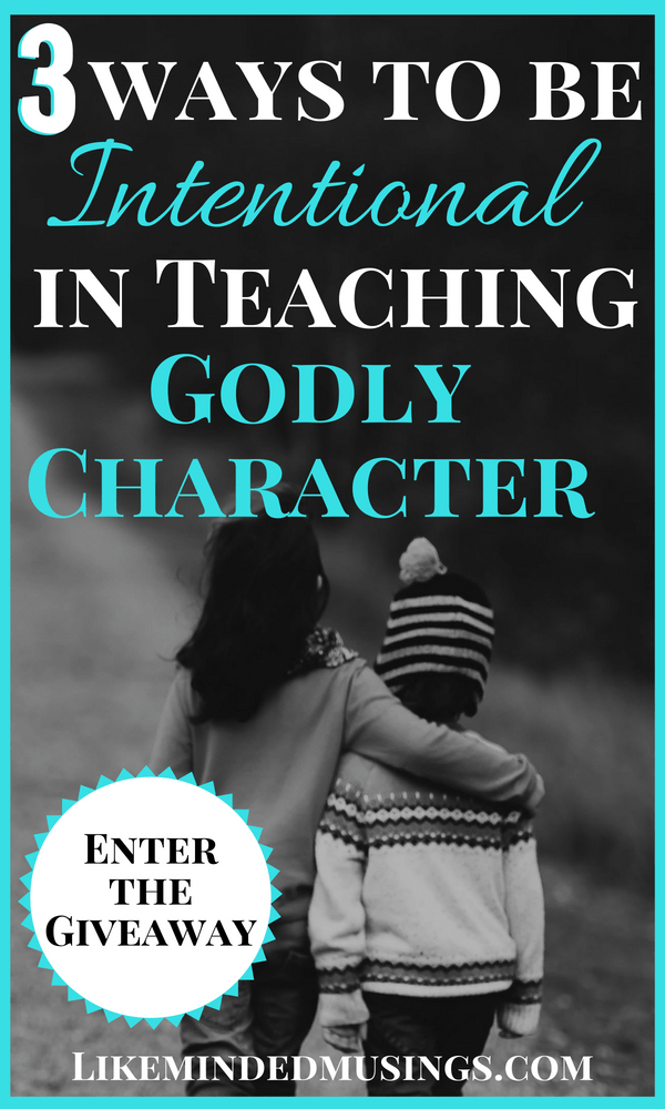 3 Ways to be Intentional in Teaching Godly Character + Giveaway!