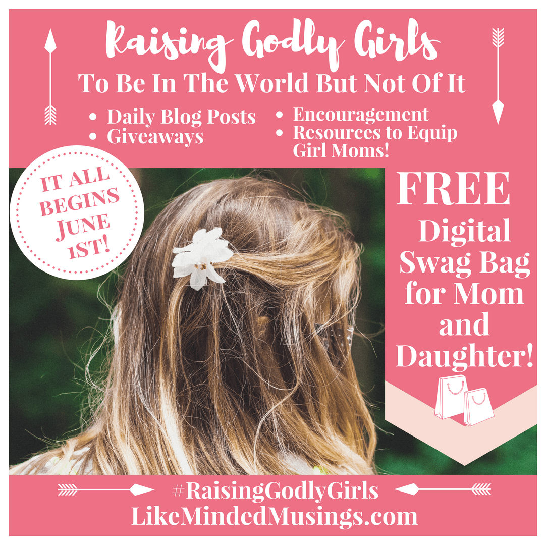 Raising Godly Girls To Be In The World But Not Of It - A 30+ Day Event!