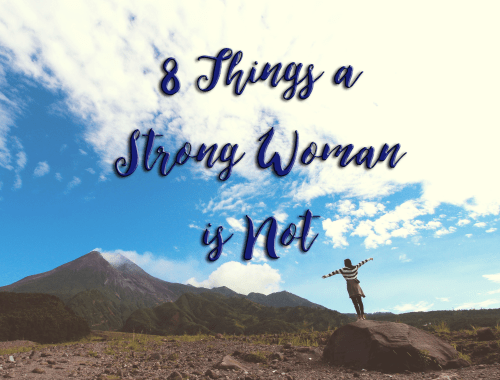 8 Things a Strong Woman is Not