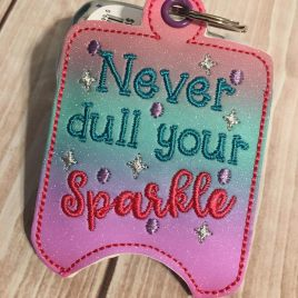 ITH Never Dull Your Sparkle Sanitizer Holder 4×4 and 5×7 included- Embroidery Design – DIGITAL Embroidery DESIGN