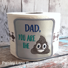 ITH Dad, You are the Poop – TP tie- 4×4 – DIGITAL Embroidery DESIGN