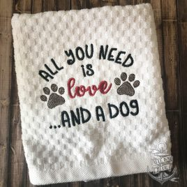All you need is love and a dog – 2 sizes – Digital Embroidery Design