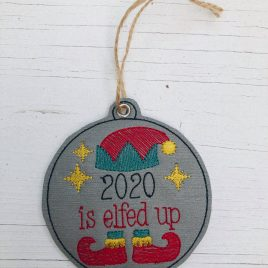 ITH – 2020 Is Elfed Up Ornament 4×4 and 5×7 grouped – Digital Embroidery Design