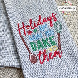 Holidays are what you bake them – 2 Sizes – Digital Embroidery Design