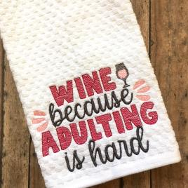 Wine Because Adulting Is Hard – 2 sizes- Digital Embroidery Design