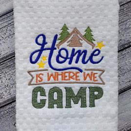 Home is Where we Camp- 3 sizes- Digital Embroidery Design