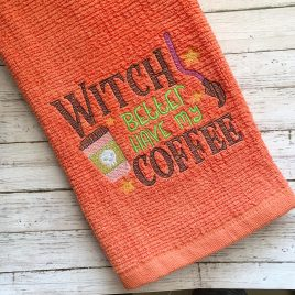 Witch Better Have My Coffee – 4 sizes- Digital Embroidery Design