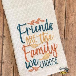 Friends are the Family we Choose – 3 sizes- Digital Embroidery Design