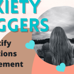 Anxiety Triggers- Identifying them to Make Life Easier