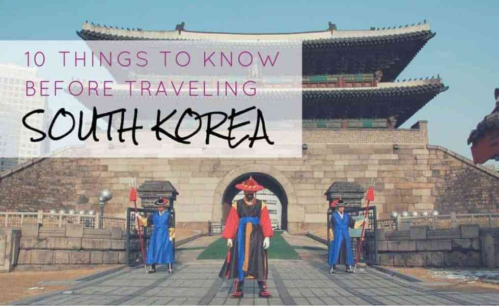 10 Things You Should Know Before Traveling South Korea