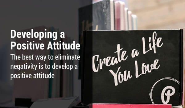 Eliminate Negativity by Developing a Positive Attitude