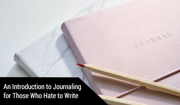 An Introduction to Journaling for Those Who Hate to Write