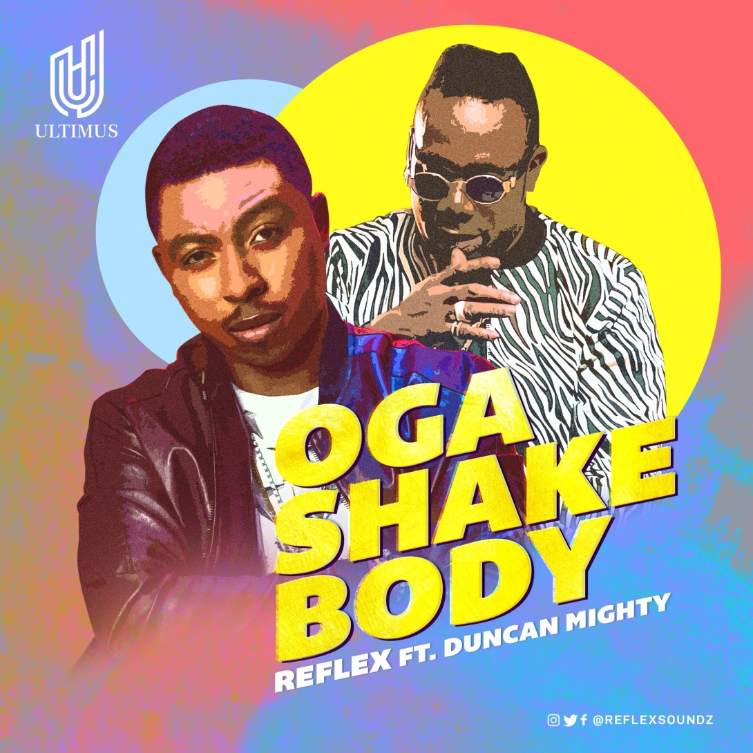 Reflex releases new hit song  Oga Shake Body with Duncan Mighty