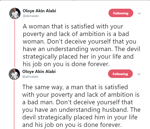 A man or a woman that is satisfied with your poverty and lack of ambition is a bad partner  - Oloye Akin Alabi